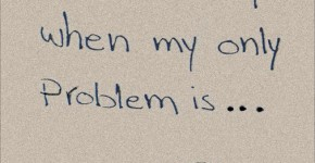 I love days when my only problem is
